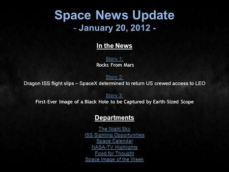Space News Update - January 20, 2012 - In the News Story 1: Story 1: Rocks From Mars Story 2: Story 2: Dragon ISS flight slips – SpaceX determined to return.