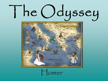The Odyssey Homer The Epic Poem Lengthy continuous narrative of the life and works of a hero, real or mythical Hero: Fulfills what is good and noble.