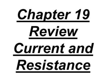 Chapter 19 Review Current and Resistance. 1. A current of 2 amps flows for 30 seconds. How much charge is transferred?