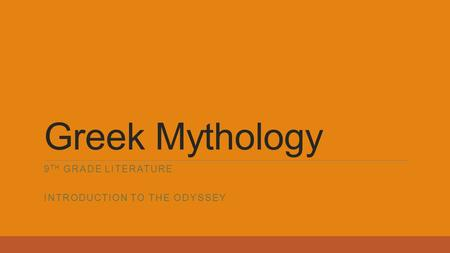Greek Mythology 9 TH GRADE LITERATURE INTRODUCTION TO THE ODYSSEY.