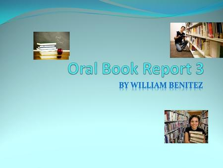 Oral Book Report 3 By William benitez.