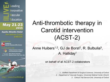 Anti-thrombotic therapy in Carotid intervention (ACST-2) Anne Huibers 1,2, GJ de Borst 2, R. Bulbulia 3, A. Halliday 1 on behalf of all ACST-2 collaborators.