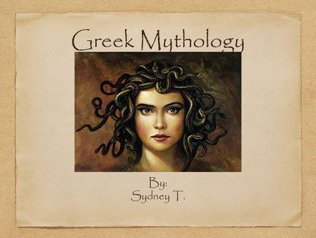 Greek Mythology By: Sydney T.. Monsters and Creatures Some creatures are Sirens, Scylla, Satyrs, Pegasus, Minotaur, Medusa, Hydra, Harpies, Griffins,