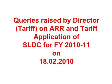 Queries raised by Director (Tariff) on ARR and Tariff Application of SLDC for FY 2010-11 on 18.02.2010.