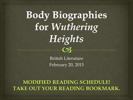British Literature February 20, 2015 MODIFIED READING SCHEDULE! TAKE OUT YOUR READING BOOKMARK.