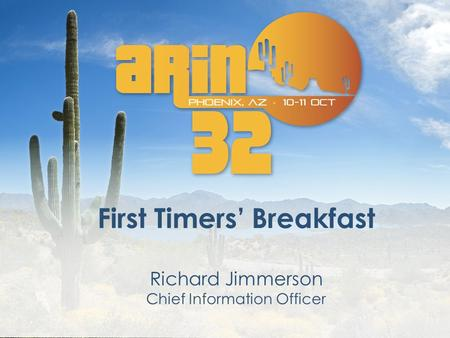 First Timers' Breakfast Richard Jimmerson Chief Information Officer.