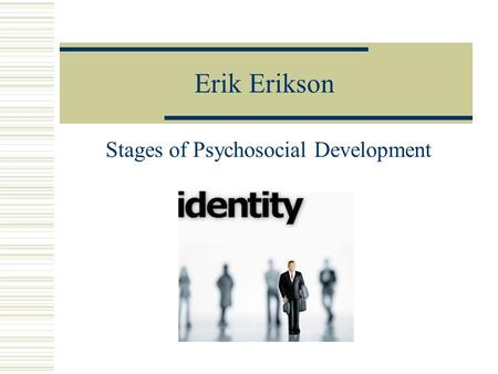 Erik Erikson Stages of Psychosocial Development. OBJECTIVES FOR TODAY Today we will be covering the following:  1) Erikson's theory of psychosocial development.