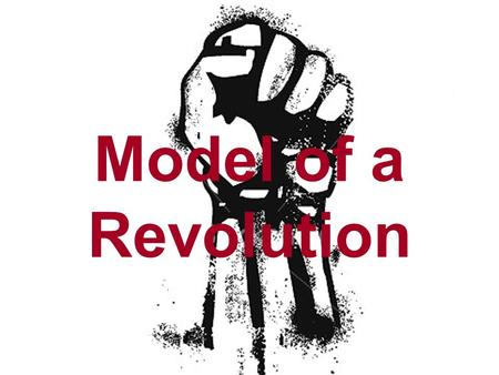 1 Model of a Revolution. Parts of a Revolution Historians have noticed that many revolutions follow similar paths. They all seem to follow a similar plan,