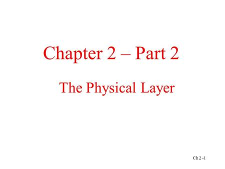 The Physical Layer Chapter 2 – Part 2 Ch 2 -1. The Local Loop: Modems, ADSL, and Wireless The use of both analog and digital transmissions for a computer.