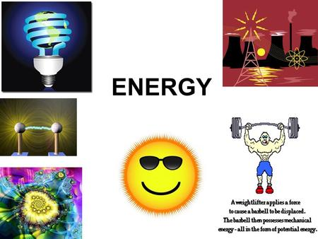 ENERGY. WHAT IS ENERGY? THE ABILITY TO DO WORK OR CAUSE CHANGE IS CALLED ENERGY.