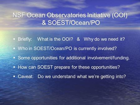 NSF Ocean Observatories Initiative (OOI) & SOEST/Ocean/PO  Who in SOEST/Ocean/PO is currently involved?  Some opportunities for additional involvement/funding.