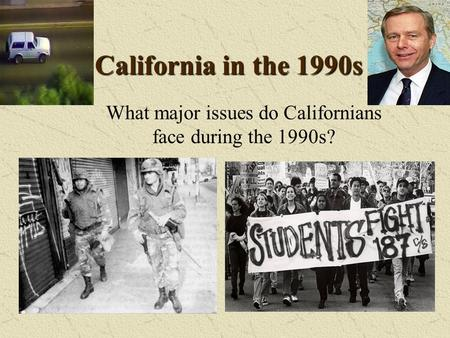 California in the 1990s What major issues do Californians face during the 1990s?