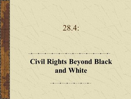28.4: Civil Rights Beyond Black and White. A. Mexican Americans & Mexican Immigrants 1.Mexican Americans formed groups to fight for their rights and used.