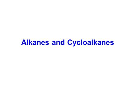 Alkanes and Cycloalkanes. Hydrocarbons (contain only carbon and hydrogen) a)Saturated: (Contain only single bonds) Alkanes (C n H 2N + 2 ) Cycloalkanes.
