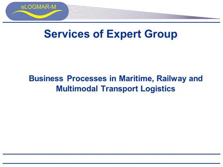 Services of Expert Group Business Processes in Maritime, Railway and Multimodal Transport Logistics.