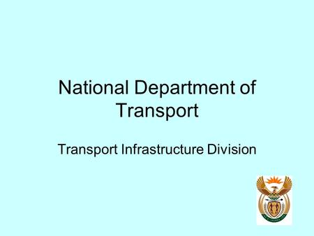 National Department of Transport Transport Infrastructure Division.