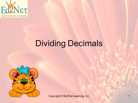 Copyright © Ed2Net Learning, Inc.1 Dividing Decimals.