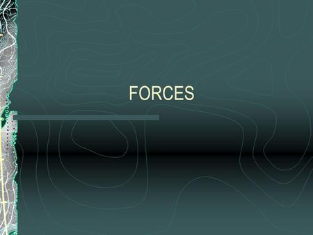 FORCES Everyday Forces A force is any push or pull that causes an object to move, stop, or change speed or direction. A object starts to move, stops.