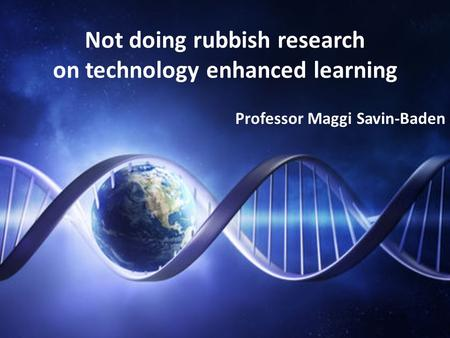 Not doing rubbish research on technology enhanced learning Professor Maggi Savin-Baden.