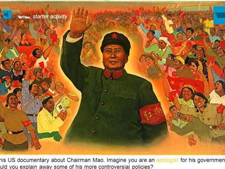 Watch this US documentary about Chairman Mao. Imagine you are an apologist for his government. How would you explain away some of his more controversial.
