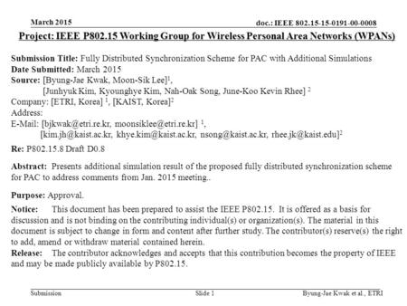 Doc.: IEEE 802.15-15-0191-00-0008 Submission March 2015 Byung-Jae Kwak et al., ETRISlide 1 Project: IEEE P802.15 Working Group for Wireless Personal Area.