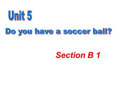 Section B 1 You have a big room! What's in your room? Bed, desk, chair and door! You have a big room! What's in your room? Volleyball, basketball and.
