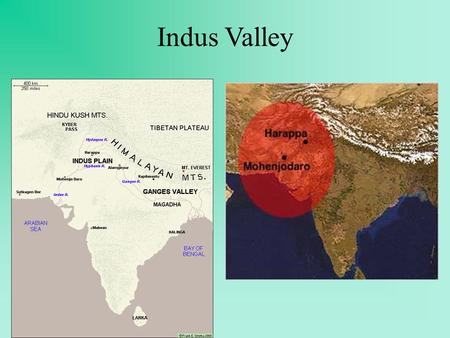 Indus Valley Indus Valley: 3500-1500 BCE Outside contact more limited Kyber Pass connection to outside via trade Harrappa, Mohenjo- Daro –Largest Cities.