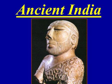Ancient India. Ancient India Geography silt  Like ancient Egypt, India's early civilization developed along a river which flooded and left fertile silt.