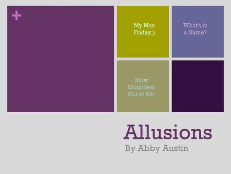 + Allusions By Abby Austin My Man Friday;) What's in a Name? Most Unkindest Cut of All!