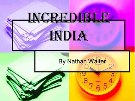 Incredible India By Nathan Walter. India Fast facts Fast facts Fast facts Fast facts History History History Clothes Clothes Clothes Places Places Places.