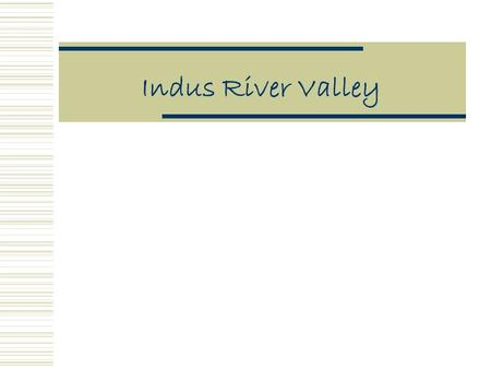 Indus River Valley.