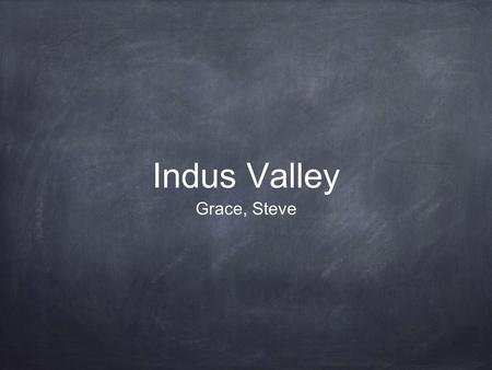Indus Valley Grace, Steve. a map of the early Indus Valley. N.d. Map. n.p. Web. 26 Jan 2014..http://ancientweb.org/index.php/explore/country/India.