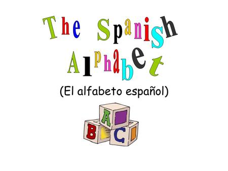 (El alfabeto español). Note: In this presentation, all vowels will be circled.