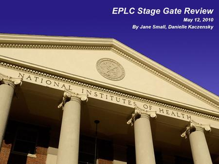 EPLC Stage Gate Review May 12, 2010 By Jane Small, Danielle Kaczensky.