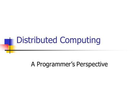 Distributed Computing A Programmer's Perspective.