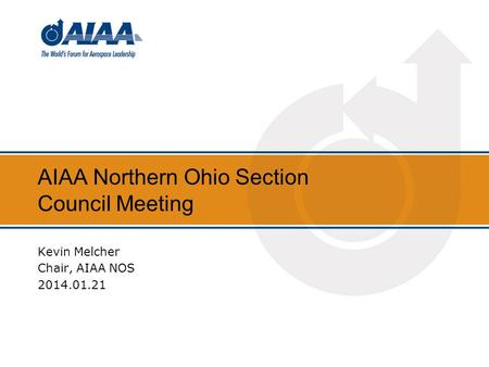 AIAA Northern Ohio Section Council Meeting Kevin Melcher Chair, AIAA NOS 2014.01.21.