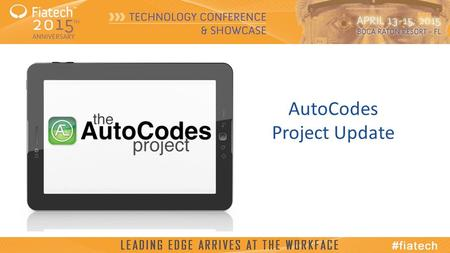 © 2015, Fiatech AutoCodes Project Update. © 2015, Fiatech Presentation Takeaways What is the AutoCodes project? AutoCodes is a project focused on the.