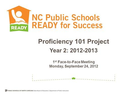 Proficiency 101 Project Year 2: 2012-2013 1 st Face-to-Face Meeting Monday, September 24, 2012.