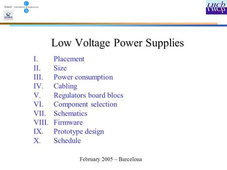 Low Voltage Power Supplies I.Placement II.Size III.Power consumption IV.Cabling V.Regulators board blocs VI.Component selection VII.Schematics VIII.Firmware.