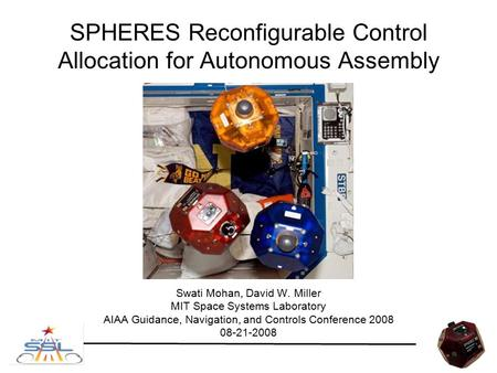 SPHERES Reconfigurable Control Allocation for Autonomous Assembly Swati Mohan, David W. Miller MIT Space Systems Laboratory AIAA Guidance, Navigation,