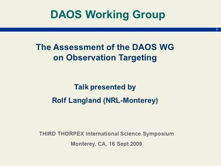 1 The Assessment of the DAOS WG on Observation Targeting Talk presented by Rolf Langland (NRL-Monterey) DAOS Working Group THIRD THORPEX International.