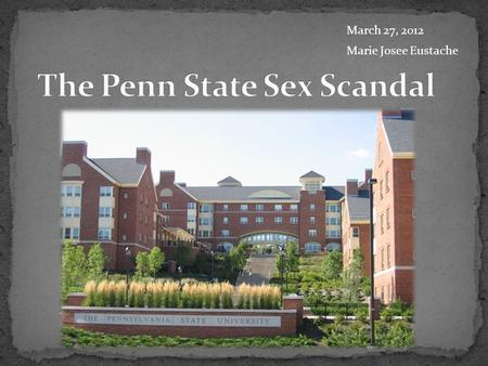 March 27, 2012 Marie Josee Eustache. Last November, Jerry Sandusky, former Penn State assistant football coach was arrested for allegedly engaging in.