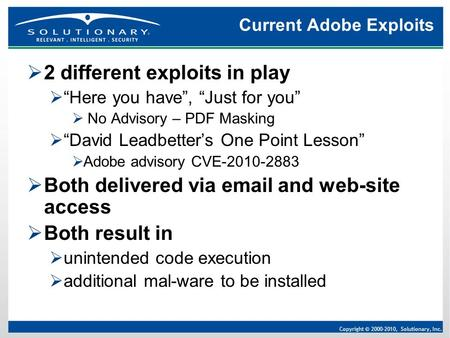 "Copyright © 2000-2010, Solutionary, Inc. Current Adobe Exploits  2 different exploits in play  ""Here you have"", ""Just for you""  No Advisory – PDF Masking."