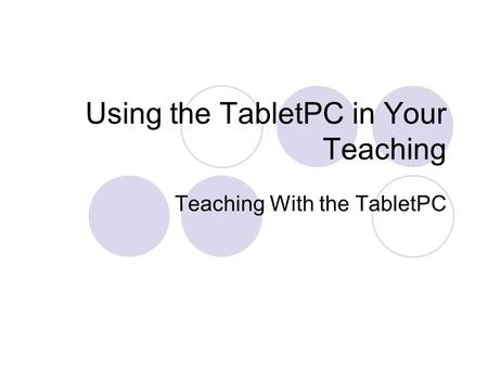 Using the TabletPC in Your Teaching Teaching With the TabletPC.