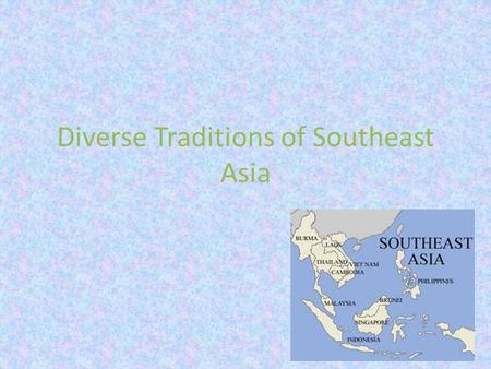 Diverse Traditions of Southeast Asia. All slides with the background are things you need to know for your review paper and test.