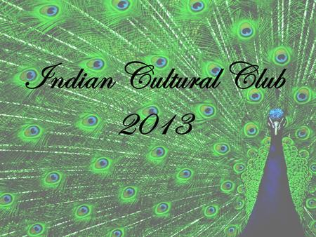 Indian Cultural Club 2013. Indian Dance Dance in traditional Indian culture permeated all facets of life, but its outstanding function was to give symbolic.