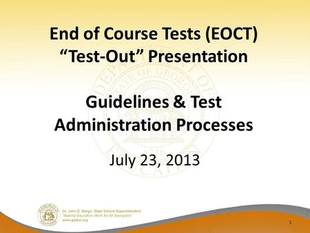 "End of Course Tests (EOCT) ""Test-Out"" Presentation Guidelines & Test Administration Processes July 23, 2013 1."