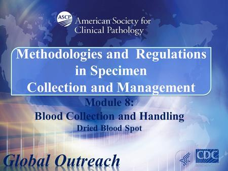 Module 8: Blood Collection and Handling Dried Blood Spot Methodologies and Regulations in Specimen Collection and Management.