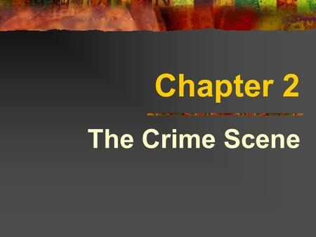 Chapter 2 The Crime Scene. Crime Scene The location & surrounding areas where a crime has been committed.