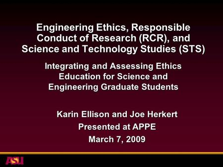 Engineering Ethics, Responsible Conduct of Research (RCR), and Science and Technology Studies (STS) Integrating and Assessing Ethics Education for Science.